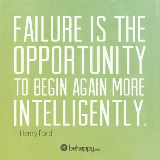 Failure is the opportunity to begin again more intelligently-Henry Ford