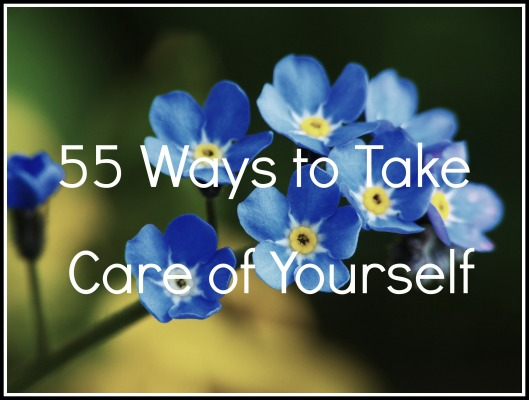55 Ways to Take Care of Yourself